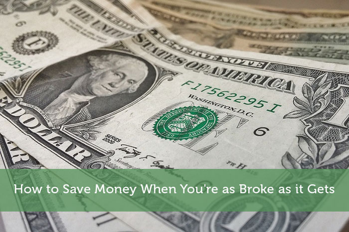 How to Save Money When You're as Broke as it Gets