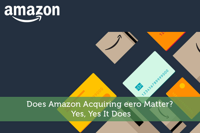 Does Amazon Acquiring eero Matter? Yes, Yes It Does