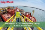 ExxonMobil (NYSE:XOM) is Pretty Cheap, But is it a Good Buy?