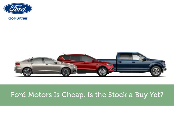 Ford Motors Is Cheap. Is the Stock a Buy Yet?