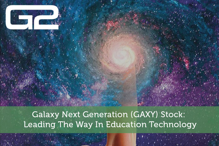 Galaxy Next Generation (GAXY) Stock: Leading The Way In Education Technology