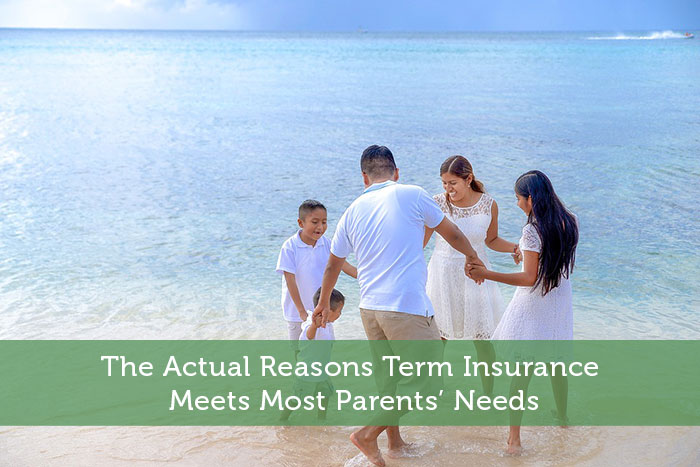 The Actual Reasons Term Insurance Meets Most Parents' Needs