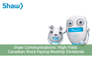 Sure Dividend-by-Shaw Communications: High-Yield Canadian Stock Paying Monthly Dividends