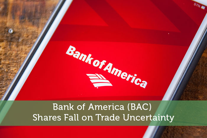 Bank of America (BAC) Shares Fall on Trade Uncertainty