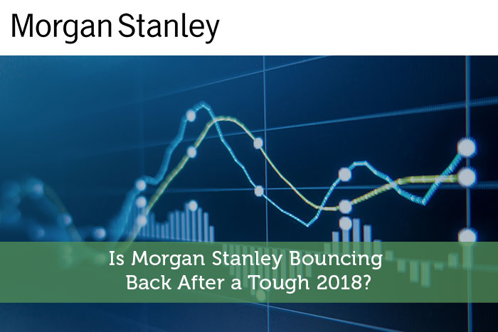 Is Morgan Stanley Bouncing Back After a Tough 2018?