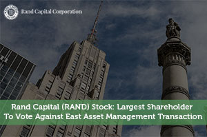 Josh Rodriguez-by-Rand Capital (RAND) Stock: Largest Shareholder To Vote Against East Asset Management Transaction