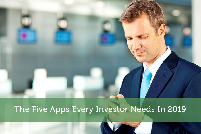 The Five Apps Every Investor Needs In 2019