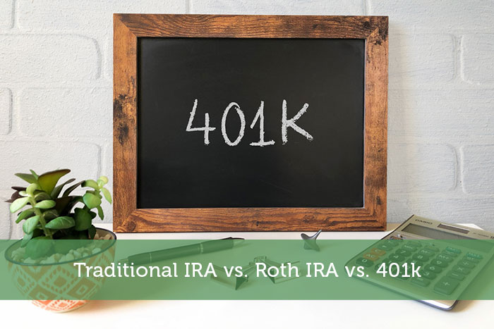 Traditional IRA vs. Roth IRA vs. 401k