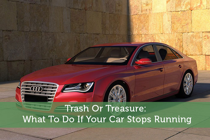 Trash Or Treasure: What To Do If Your Car Stops Running