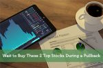 Wait to Buy These 2 Top Stocks During a Pullback