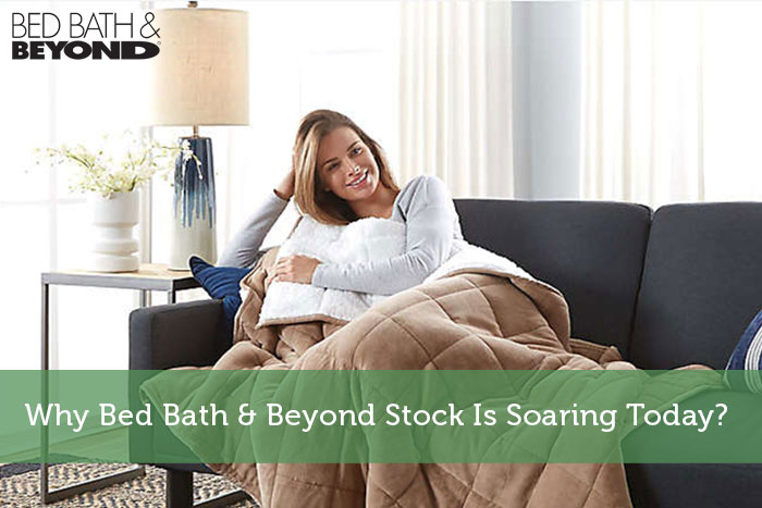 Why Bed Bath & Beyond Stock Is Soaring Today?