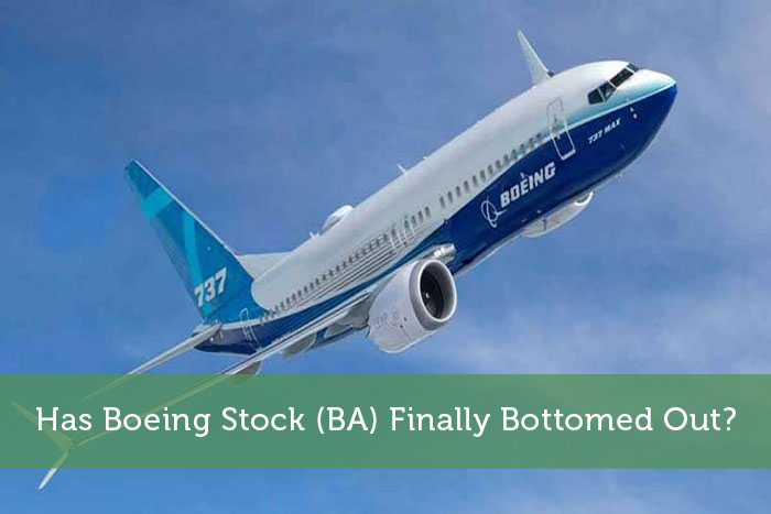 Has Boeing Stock (BA) Finally Bottomed Out?