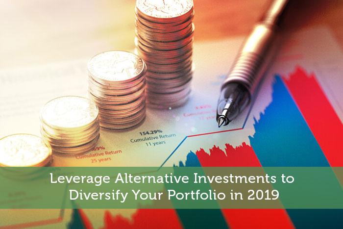 Leverage Alternative Investments to Diversify Your Portfolio in 2019
