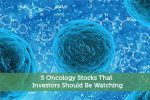 5 Oncology Stocks That Investors Should Be Watching