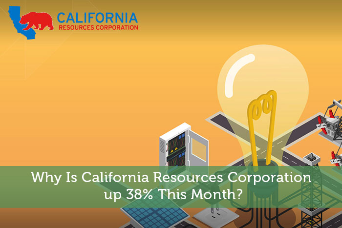 Why Is California Resources Corporation up 38% This Month?