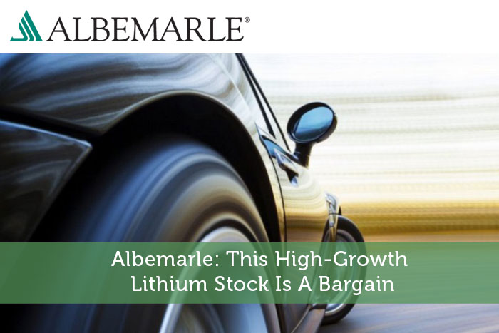 Albemarle: This High-Growth Lithium Stock Is A Bargain