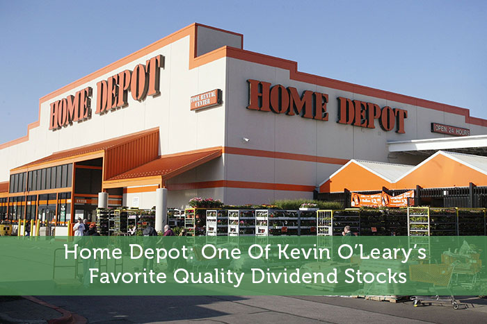 Home Depot: One Of Kevin O'Leary's Favorite Quality Dividend Stocks