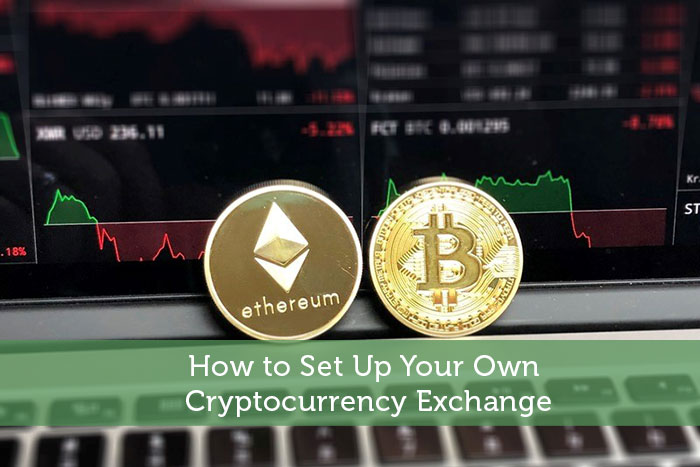 How to Set Up Your Own Cryptocurrency Exchange