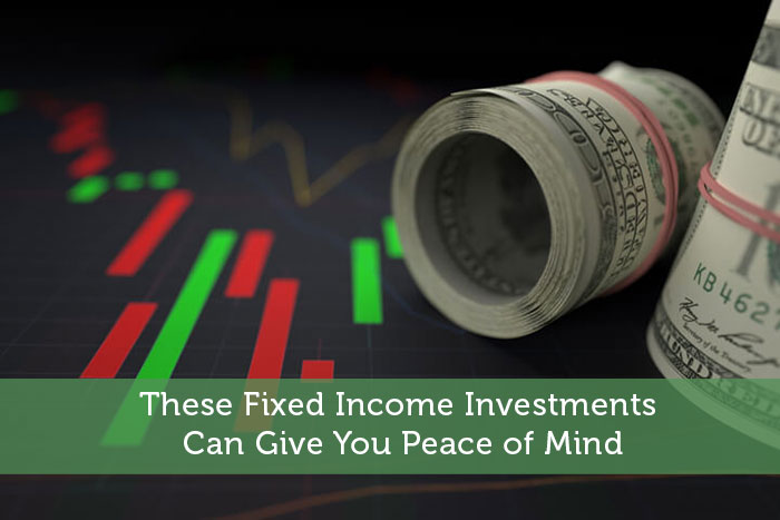 These Fixed Income Investments Can Give You Peace of Mind