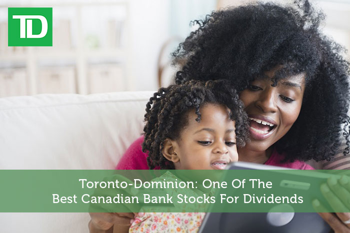 Toronto-Dominion: One Of The Best Canadian Bank Stocks For Dividends