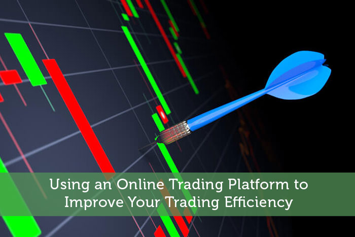 Using an Online Trading Platform to Improve Your Trading Efficiency