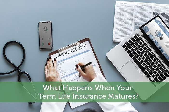 What Happens When Your Term Life Insurance Matures?