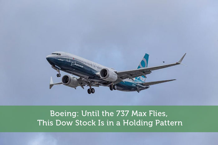 Boeing: Until the 737 Max Flies, This Dow Stock Is in a Holding Pattern