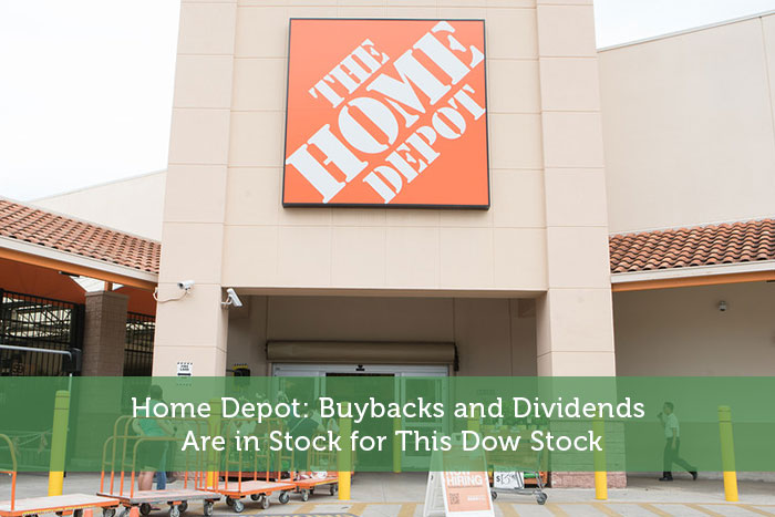 Home Depot: Buybacks and Dividends Are in Stock for This Dow Stock