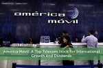 America Movil: A Top Telecom Stock For International Growth And Dividends