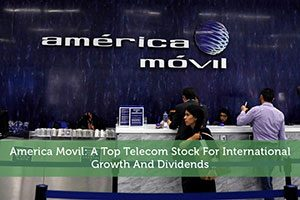 Sure Dividend-by-America Movil: A Top Telecom Stock For International Growth And Dividends