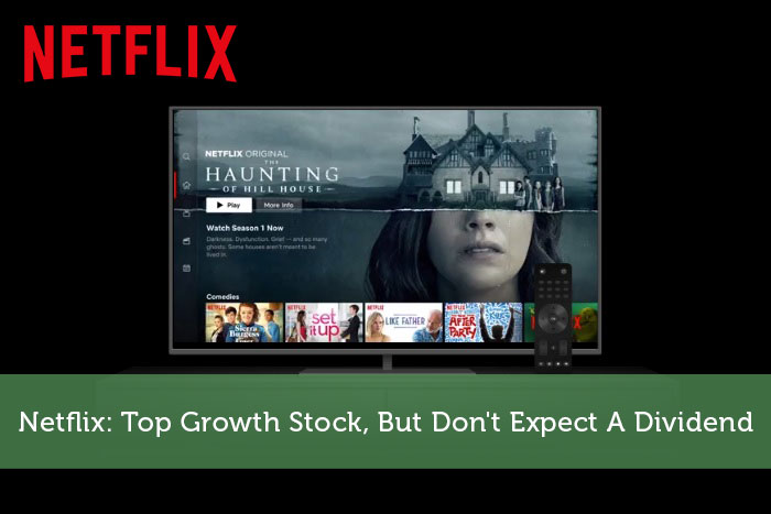 Netflix: Top Growth Stock, But Don't Expect A Dividend