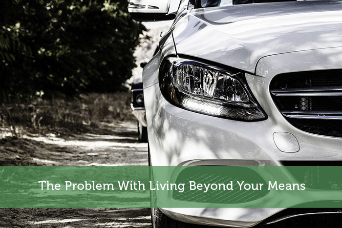 The Problem With Living Beyond Your Means