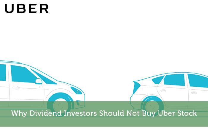 Why Dividend Investors Should Not Buy Uber Stock