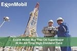 Exxon Mobil: Buy This Oil Supermajor At An All-Time High Dividend Yield