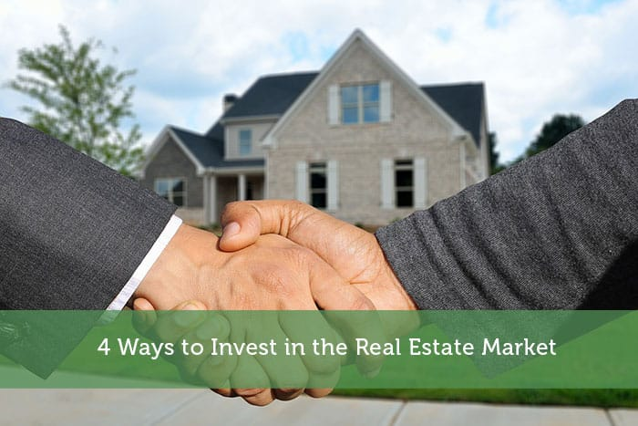 4 Ways to Invest in the Real Estate Market