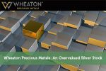 Wheaton Precious Metals: An Overvalued Silver Stock