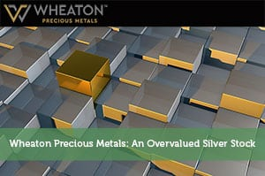 Sure Dividend-by-Wheaton Precious Metals: An Overvalued Silver Stock