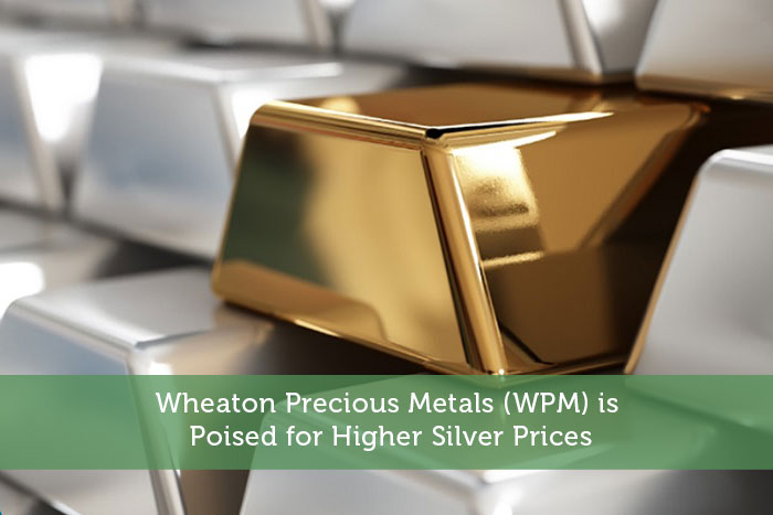Wheaton Precious Metals (WPM) is Poised for Higher Silver Prices