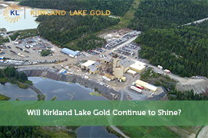 Kevin-by-Will Kirkland Lake Gold Continue to Shine?